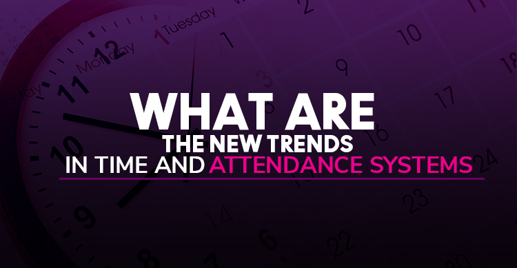 New Trends in Time and Attendance Systems