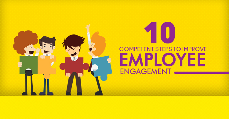 10 Competent Steps to Improve Employee Engagement