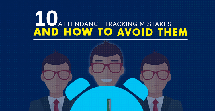 Attendance Tracking Mistakes and How to Avoid Them