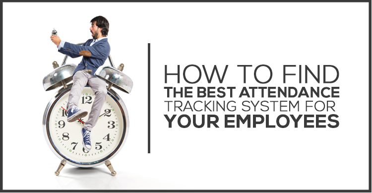 how to find the best attendance tracking system for your employees