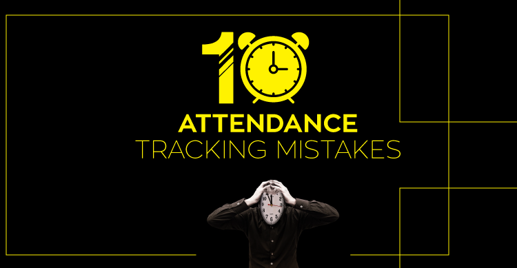10 Attendance Tracking Mistakes
