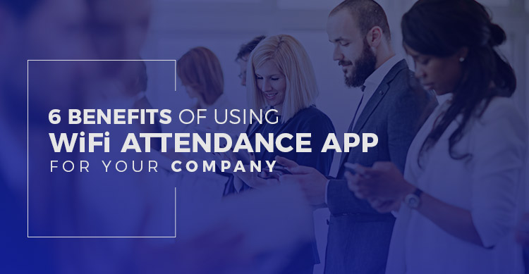 Benefits-of-Using-Wi-Fi-Attendance-app-for-Your-company