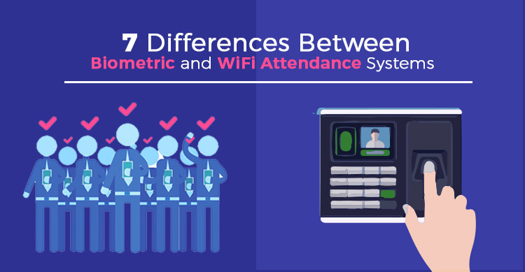 7 Differences Between Biometric and WiFi Attendance Systems