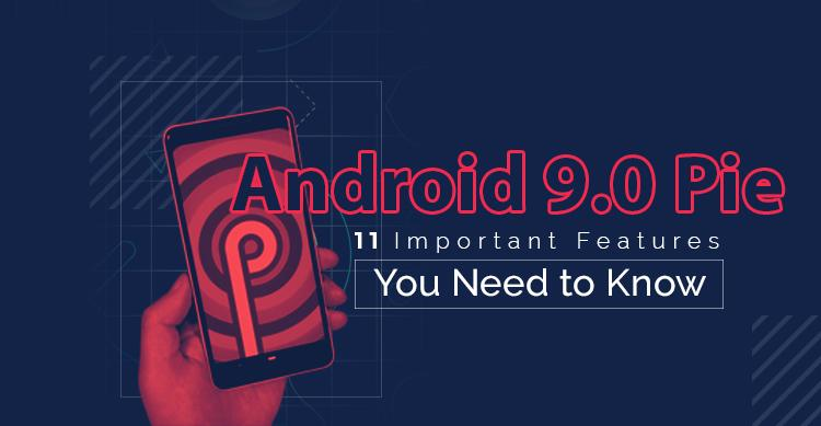 Android 9.0 Pie - 11 Important Features You Need to Know