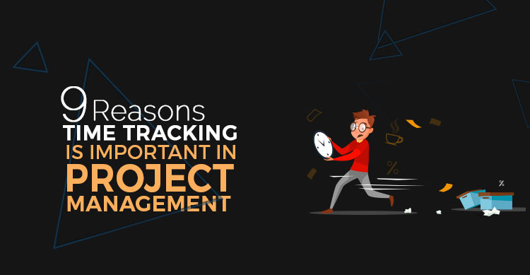 9 Reasons Time Tracking is Important in Project Management
