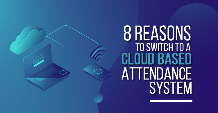 Cloud Based Attendance System - 8 Benefits You Need To Know