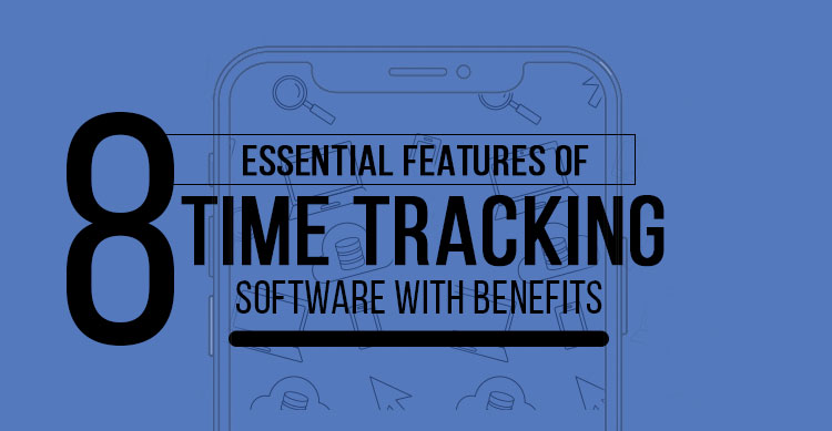 8 Essential Features of a <a href='time-tracking'>time tracking</a> Software with benefits