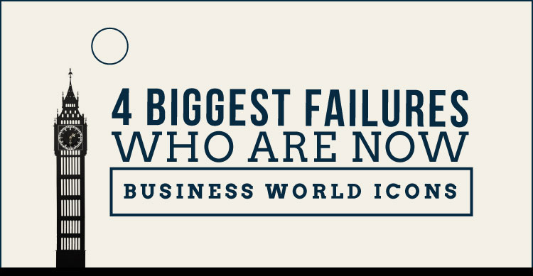 BIGGEST FAILURES WHO EMERGED ICONS OF BUSSINESS WORLD