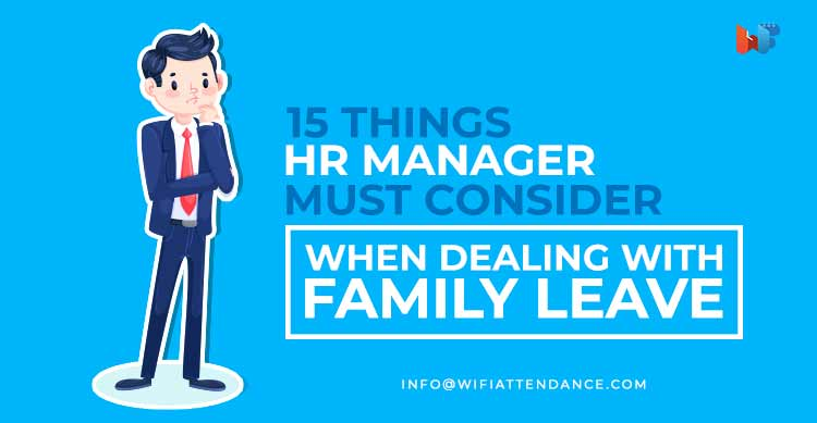 Things Human Resource must consider when dealing while sanctioning family leave